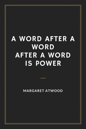word after a word after a word is power Margaret Atwood quote