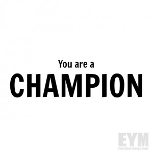 You're a CHAMPION #Quote #QuotesToLiveBy