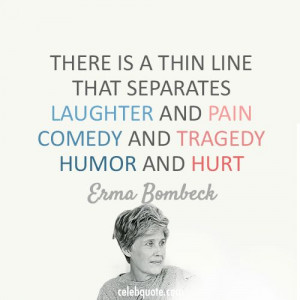 Erma Bombeck Quote (About tragedy pain laughter hurt humor comedy)