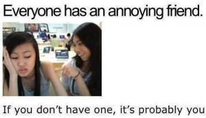 That one annoying friend.... BFF quote heeheeAnnoying Friends, Random ...