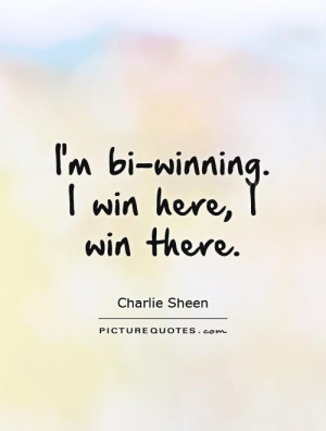 bi-winning. I win here, I win there. Picture Quote #1