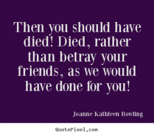 Friends Who Have Died Quotes