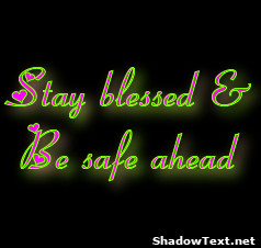 Stay blessed & Be safe ahead