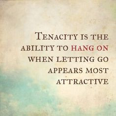 ... on when letting go appears most attractive more tenacity quotes quotes