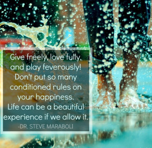 Give freely, love fully, and play feverously! Don't put so many ...