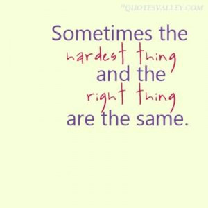 100 Quotes Doing Right Thing http://www.quotesvalley.com/sometimes-the ...