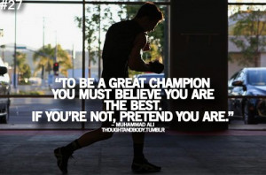 Muhammad Ali Quote: To Be A Great Champion You Must Believe You Are ...