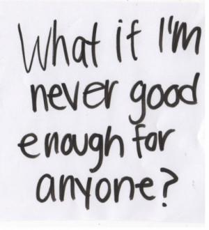 love love quotes what if im never good enough