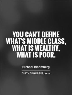 You can't define what's middle class, what is wealthy, what is poor.