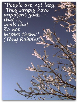 People are not lazy. They simply have impotent goals – that is ...