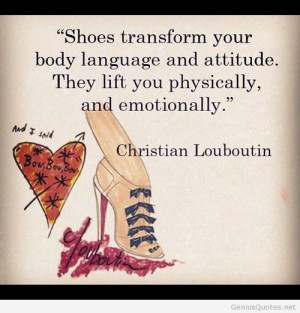 Shoes transform your body language and attitude – women quotes