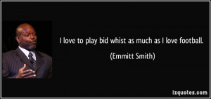 quote-i-love-to-play-bid-whist-as-much-as-i-love-football-emmitt-smith ...