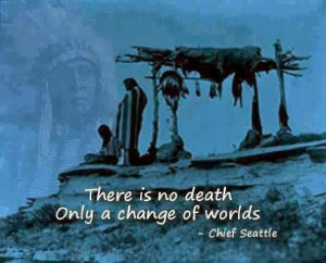 , Quotes, American Indian, Change, Death, Chiefs Seattle, American ...