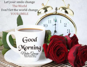 Good morning Friends: Let your smile change the world