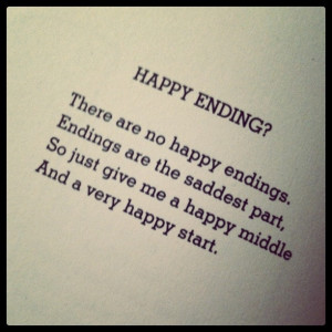 happy endings. Endings are the saddest part. So just give me a happy ...