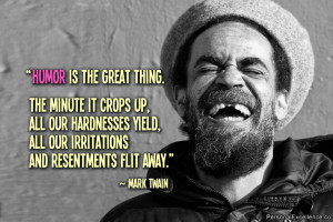 "Inspirational Quote: ""Humor is the great thing. The minute it crops ..."