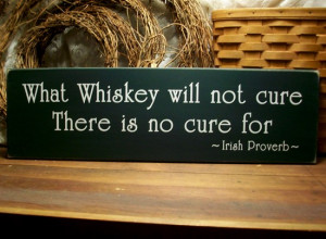 What Whiskey will not cure Irish Proverb Wood Sign Wall Decor