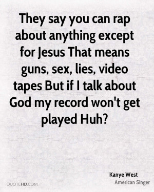 They say you can rap about anything except for Jesus That means guns ...