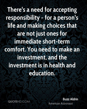 There's a need for accepting responsibility - for a person's life and ...