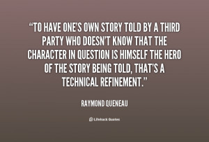 To have one's own story told by a third party who doesn't know that ...