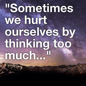Don T Think Too Much Quotes