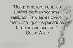 Las pesadillas también son sueños... Oscar Wilde More