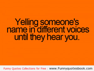 Yelling someone name – Funny Quotes