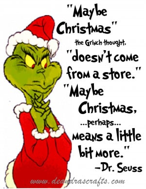 Maybe Christmas, the Grinch thought, doesn't come from a store.