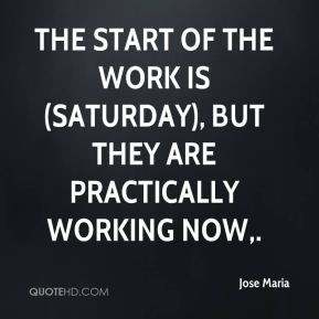 ... of the work is (Saturday), but they are practically working now