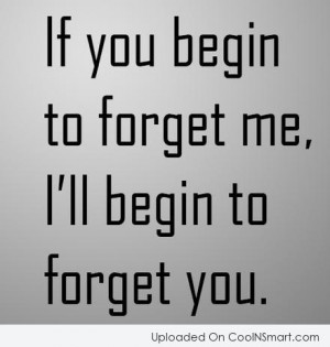 Being Forgotten Quote: If you begin to forget me, I'll...