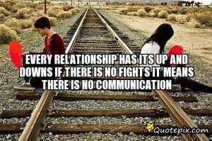 Every Relationship Has Its Up And Downs If There Is No Fights It ...