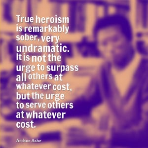 Tennis Player Quotes Arthur ashe heroism quote