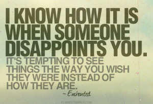 Know How It Is When Someone Disappoints You