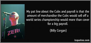 about the Cubs and payroll is that the amount of merchandise the Cubs ...