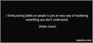 ... people is just an easy way of marketing something you don't understand