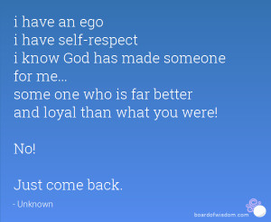 have an ego i have self-respect i know God has made someone for me ...