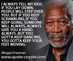 Moving quotes - I always tell my kids if you lay down, people will ...