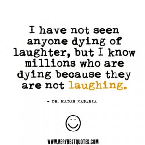 laughter quotes, I have not seen anyone dying of laughter, but I know ...