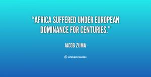 """Africa suffered under European dominance for centuries."""""""
