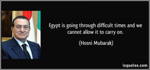 Egypt is going through difficult times and we cannot allow it to carry ...