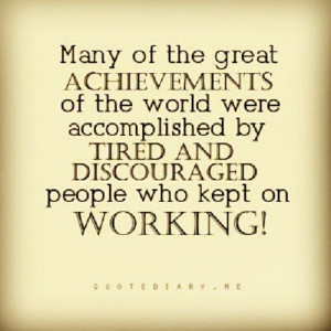 May Of The Acheivements Of The World Were Accomplioshed By Tired And ...