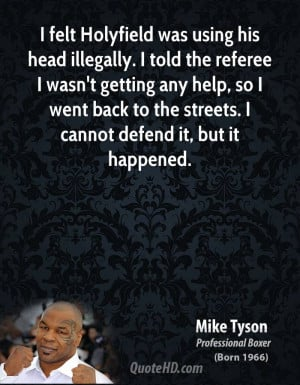 felt Holyfield was using his head illegally. I told the referee I ...