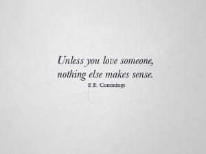 unless-you-love-someone-nothing-else-makes-sense.jpg (500×375)