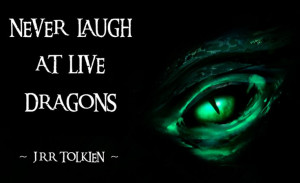 Tolkien ~ Quote ~ ~ Never Laugh At Dragons Designed By Myself