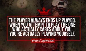 The player always ends up played. When you attempt to play the one who ...