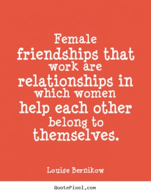to design photo quotes about friendship - Female friendships that work ...