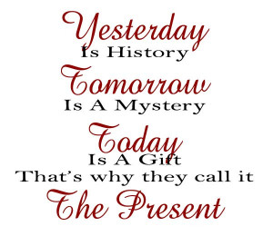 ... is-a-mystery-today-is-gods-gift-thats-why-we-call-it-the-present6.jpg