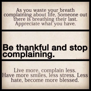 As you waste your breath complaining about life, Someone out there is ...