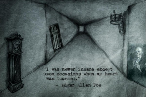 ... insane except upon occasions when my heart was touched. - Edgar Allan