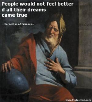 ... their dreams came true - Heraclitus of Ephesus Quotes - StatusMind.com